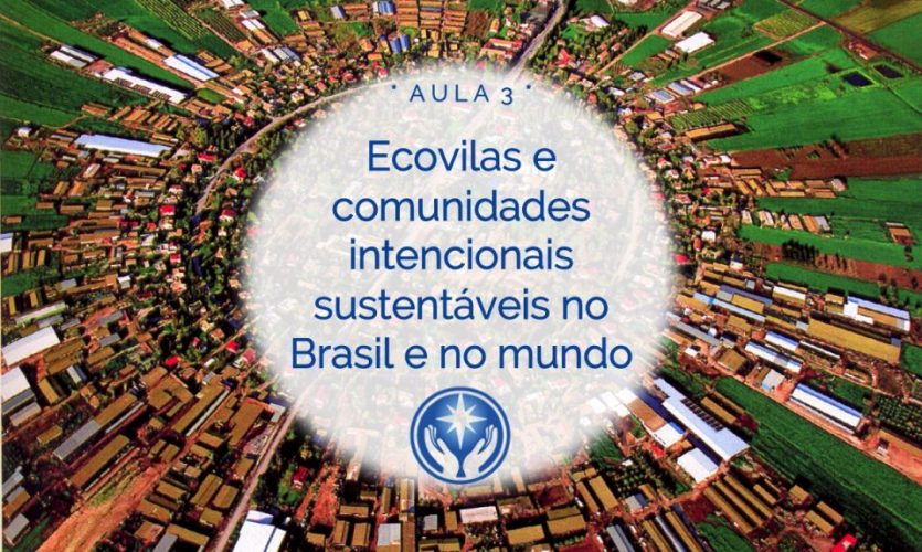 Aula 3. Ecovilas e comunidades intencionais sustentáveis no Brasil e no mundo